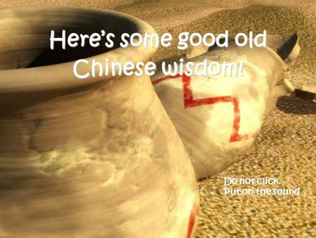 Here's some good old Chinese wisdom! Do not click. Put on the sound.