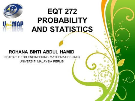 Free Powerpoint Templates Page 1 Free Powerpoint Templates EQT 272 PROBABILITY AND STATISTICS ROHANA BINTI ABDUL HAMID INSTITUT E FOR ENGINEERING MATHEMATICS.