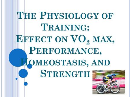 T HE P HYSIOLOGY OF T RAINING : E FFECT ON VO 2 MAX, P ERFORMANCE, H OMEOSTASIS, AND S TRENGTH.
