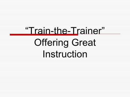 """Train-the-Trainer"" Offering Great Instruction. Workshop Goals  Understand a variety of learning styles  Develop goals, objective & manageable lesson."