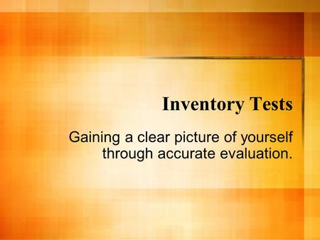Inventory Tests Gaining a clear picture of yourself through accurate evaluation.