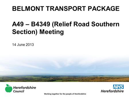 BELMONT TRANSPORT PACKAGE A49 – B4349 (Relief Road Southern Section) Meeting 14 June 2013.