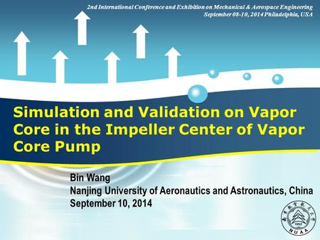 PowerPoint Template Simulation and Validation on Vapor Core in the Impeller Center of Vapor Core Pump Bin Wang Nanjing University of Aeronautics and Astronautics,
