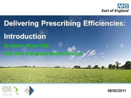 Delivering Prescribing Efficiencies: Introduction Dr Robert Winter OBE NHS East of England Medical Director Delivering Prescribing Efficiencies: Introduction.