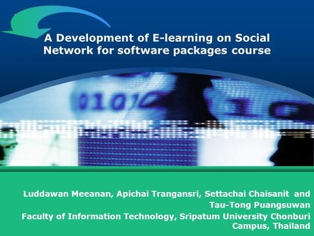 LOGO A Development of E-learning on Social Network for software packages course Luddawan Meeanan, Apichai Trangansri, Settachai Chaisanit and Tau-Tong.