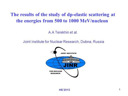 1 The results of the study of dp-elastic scattering at the energies from 500 to 1000 MeV/nucleon A.A Terekhin et al. Joint Institute for Nuclear Research,