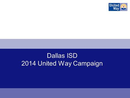 Dallas ISD 2014 United Way Campaign. Changing Lives in North Texas Forever.