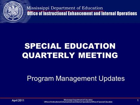 April 2011 Mississippi Department of Education Office of Instructional Enhancement and Internal Operations/Office of Special Education 1 SPECIAL EDUCATION.