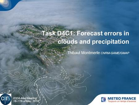 Task D4C1: Forecast errors in clouds and precipitation Thibaut Montmerle CNRM-GAME/GMAP IODA-Med Meeting 16-17th of May, 2014.