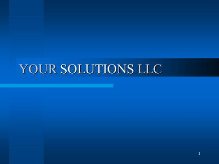 1 YOUR SOLUTIONS LLC. 2 NEW BUSINESS OWNERS, You have taken that first step toward building a new business. And are fully aware that a large number of.