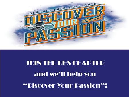 "JOIN THE BHS CHAPTER and we'll help you ""Discover Your Passion""!"