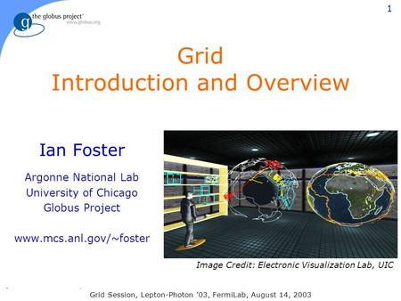 1 ARGONNE  CHICAGO Grid Introduction and Overview Ian Foster Argonne National Lab University of Chicago Globus Project
