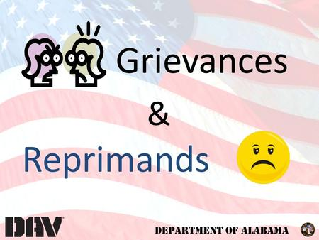 DEPARTMENT OF ALABAMA Grievances Reprimands &. DEPARTMENT OF ALABAMA Fulfilling our promises to the men and women who served. We are dedicated to a single.