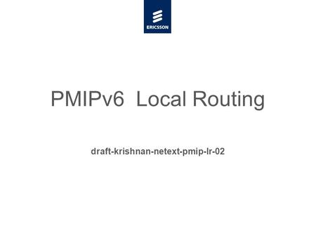 Slide title minimum 48 pt Slide subtitle minimum 30 pt PMIPv6 Local Routing draft-krishnan-netext-pmip-lr-02.