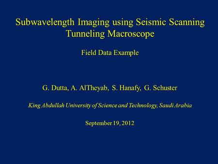 Subwavelength Imaging using Seismic Scanning Tunneling Macroscope Field Data Example G. Dutta, A. AlTheyab, S. Hanafy, G. Schuster King Abdullah University.