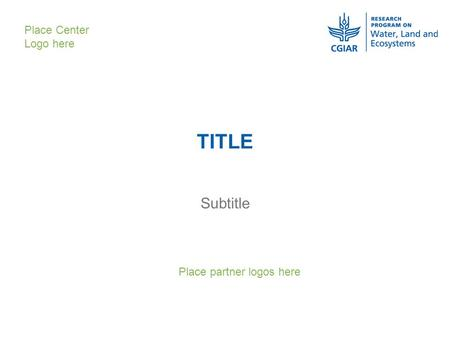 TITLE Subtitle Place Center Logo here Place partner logos here.