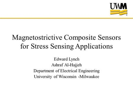Magnetostrictive Composite Sensors for Stress Sensing Applications Edward Lynch Ashraf Al-Hajjeh Department of Electrical Engineering University of Wisconsin.