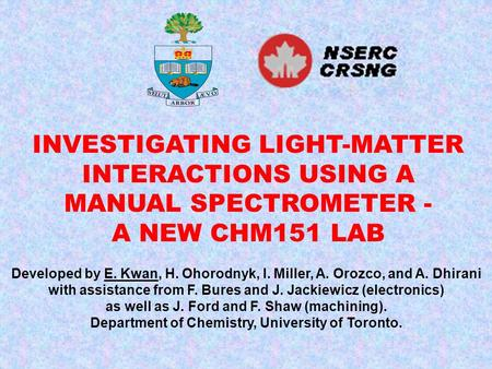 INVESTIGATING LIGHT-MATTER INTERACTIONS USING A MANUAL SPECTROMETER - A NEW CHM151 LAB Developed by E. Kwan, H. Ohorodnyk, I. Miller, A. Orozco, and A.