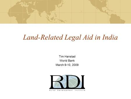 Land-Related Legal Aid in India Tim Hanstad World Bank March 9-10, 2009.