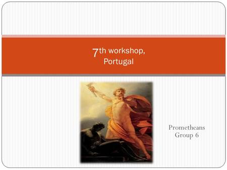Prometheans Group 6 7 th workshop, Portugal. TEACHING LEVEL  Primary school  Age 11-12.