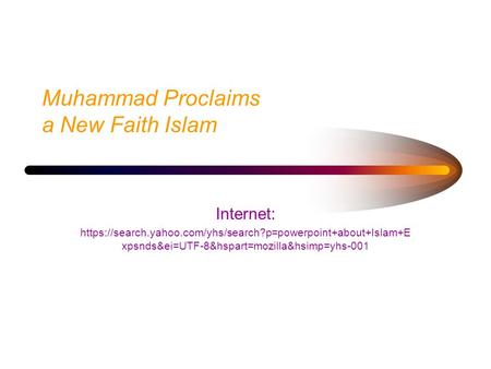 Muhammad Proclaims a New Faith Islam Internet: https://search.yahoo.com/yhs/search?p=powerpoint+about+Islam+E xpsnds&ei=UTF-8&hspart=mozilla&hsimp=yhs-001.