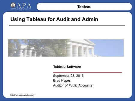 Tableau  Using Tableau for Audit and Admin Tableau Software _____________________________________ September 23, 2015 Brad Hypes.