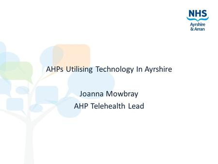 AHPs Utilising Technology In Ayrshire Joanna Mowbray AHP Telehealth Lead.