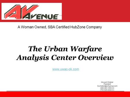 A Veteran Owned, HUBZone Certified Small Business © 2009 Wave Technologies Corporation The Urban Warfare Analysis Center Overview.