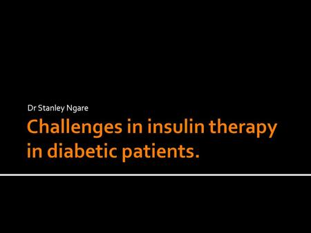 Dr Stanley Ngare.  Pharmacology of Types of insulin available  Various routes of delivery & factors that affect absorption  Patient and provider barriers.