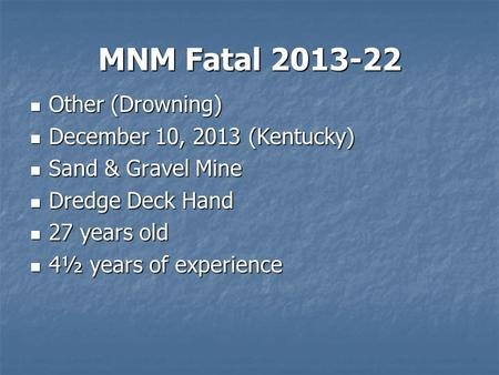 MNM Fatal 2013-22 Other (Drowning) Other (Drowning) December 10, 2013 (Kentucky) December 10, 2013 (Kentucky) Sand & Gravel Mine Sand & Gravel Mine Dredge.