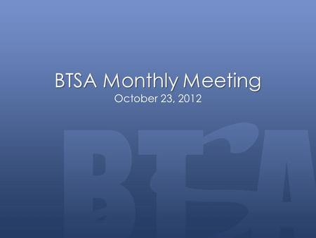 BTSA Monthly Meeting BTSA Monthly Meeting October 23, 2012.
