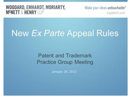 New Ex Parte Appeal Rules Patent and Trademark Practice Group Meeting January 26, 2012.