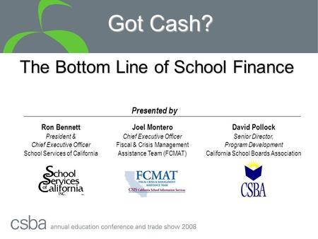 Got Cash? Ron Bennett President & Chief Executive Officer School Services of California Joel Montero Chief Executive Officer Fiscal & Crisis Management.