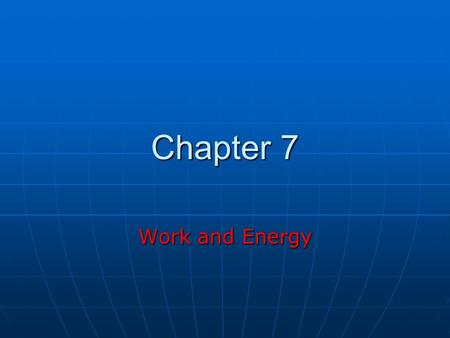 Chapter 7 Work and Energy. Conservation Laws Mass Mass Electric Charge Electric Charge Conservation of Energy Conservation of Energy Sum of all forms.