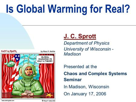 Is Global Warming for Real? J. C. Sprott Department of Physics University of Wisconsin - Madison Presented at the Chaos and Complex Systems Seminar In.
