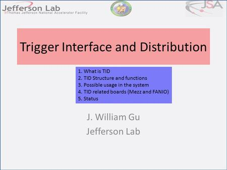 Trigger Interface and Distribution J. William Gu Jefferson Lab 1. What is TID 2. TID Structure and functions 3. Possible usage in the system 4. TID related.