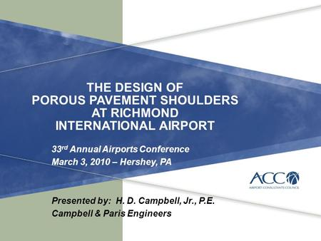 THE DESIGN OF POROUS PAVEMENT SHOULDERS AT RICHMOND INTERNATIONAL AIRPORT 33 rd Annual Airports Conference March 3, 2010 – Hershey, PA Presented by: H.