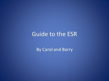 Guide to the ESR By Carol and Barry. Why is the ESR important? An Educational Supervisors Review (ESR) is conducted every six calendar months for all.