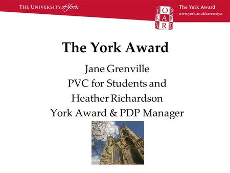 The York Award Jane Grenville PVC for Students and Heather Richardson York Award & PDP Manager.