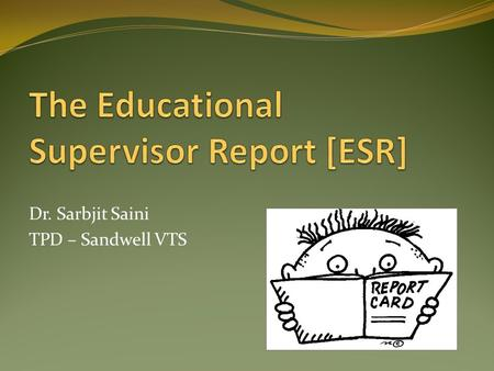 Dr. Sarbjit Saini TPD – Sandwell VTS. What we will be covering When to complete ESR Creating a review period What is contained in an ESR Collecting.