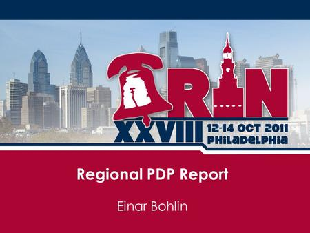 Einar Bohlin Regional PDP Report. Proposal topics at the 5 RIRs 181.5 0 ARIN portion Q2 2010 (35) Q4 2010 (32) Q2 2011 (50) Q4 2011 (52) 0 Total.