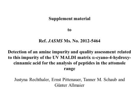 Supplement material to Ref. JASMS Ms. No. 2012-5464 Detection of an amine impurity and quality assessment related to this impurity of the UV MALDI matrix.