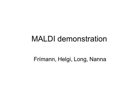 MALDI demonstration Frímann, Helgi, Long, Nanna. Sample preperation The sample of interest and matrix are dissolved in a volatile solvent The sample/matrix/solvent.