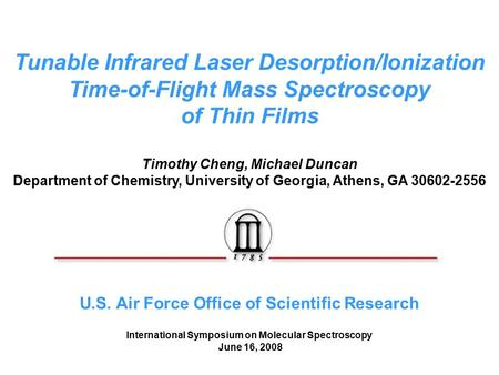 Tunable Infrared Laser Desorption/Ionization Time-of-Flight Mass Spectroscopy of Thin Films Timothy Cheng, Michael Duncan Department of Chemistry, University.