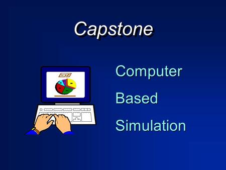 Capstone ComputerBasedSimulation. $100M electronic sensor$100M electronic sensor manufacturer. manufacturer. Market dominated by handful of firms.Market.