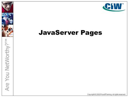Copyright © 2002 ProsoftTraining. All rights reserved. JavaServer Pages.
