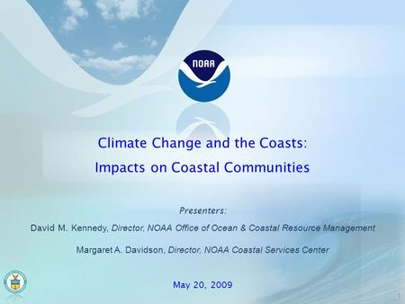 Presenters: David M. Kennedy, Director, NOAA Office of Ocean & Coastal Resource Management Margaret A. Davidson, Director, NOAA Coastal Services Center.
