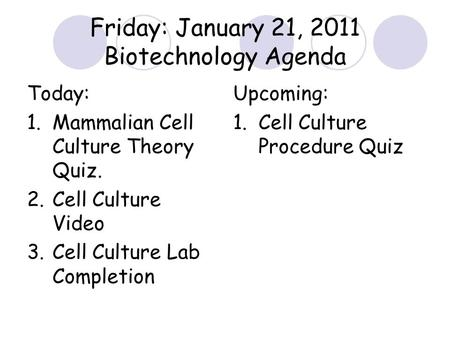 Today: 1.Mammalian Cell Culture Theory Quiz. 2.Cell Culture Video 3.Cell Culture Lab Completion Upcoming: 1.Cell Culture Procedure Quiz Friday: January.
