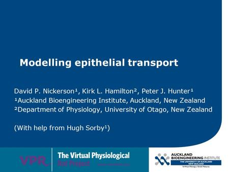 Modelling epithelial transport David P. Nickerson¹, Kirk L. Hamilton², Peter J. Hunter¹ ¹Auckland Bioengineering Institute, Auckland, New Zealand ²Department.