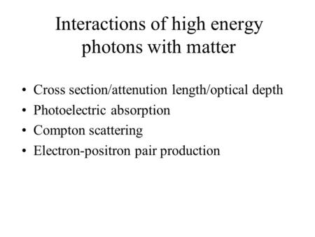 Interactions of high energy photons with matter